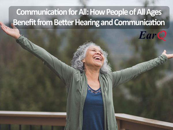 All Ages Benefit from Better Hearing and Communications