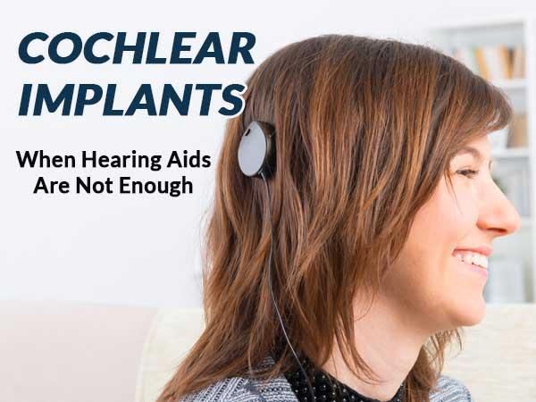 Cochlear Implants: When Hearing Aids Are Not Enough