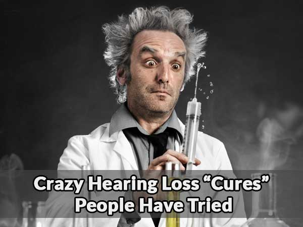 crazy hearing loss cures people have tried